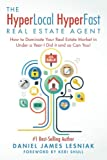 The HyperLocal HyperFast Real Estate Agent: How to Dominate Your Real Estate Market in Under a Year, I Did it and so Can You!