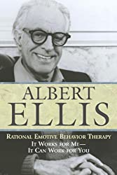 Rational Emotive Behavior Therapy: It Works for Me - It Can Work for You by Albert Ellis (2004-04-01)