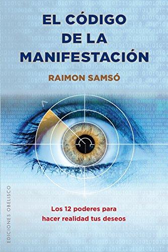 El código de la manifestación (ESPIRITUALIDAD Y VIDA INTERIOR) por RAIMON SAMSÓ QUERALTÓ