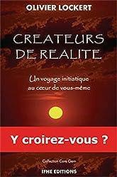 Créateurs de réalité - Un voyage initiatique au coeur de vous-même