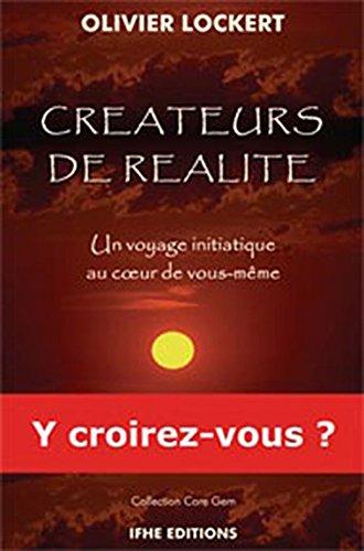 Créateurs de réalité - Un voyage initiatique au cœur de vous-même par Olivier Lockert