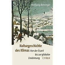 Kulturgeschichte des Klimas: Von der Eiszeit bis zur globalen Erwärmung