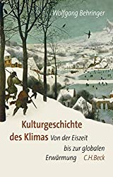 Kulturgeschichte des Klimas: Von der Eiszeit bis zur globalen Erwärmung (German Edition)