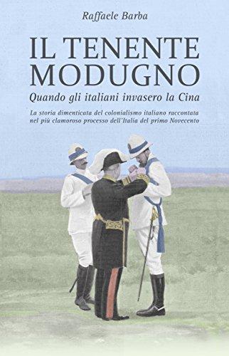 Il tenente Modugno: Quando gli italiani invasero la Cina Il tenente Modugno: Quando gli italiani invasero la Cina 51WTUNQS0LL