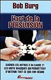 L'art de la persuasion - Gagner les autres à sa cause