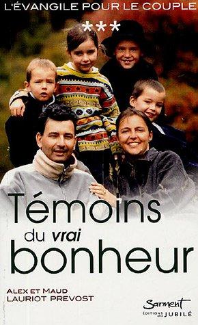 L'Evangile pour le couple, Tome 3 : Témoins du vrai bonheur ! : Aux sources de la par Alex Lauriot Prévost