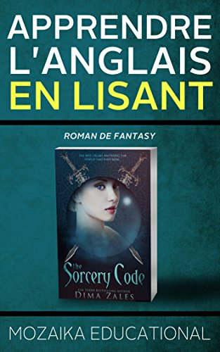 Apprendre l'anglais: En lisant de la fantasy (Learn English for French Speakers - Fantasy Novel edition t. 1)