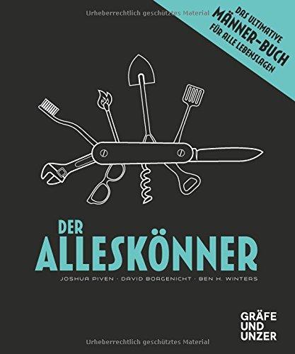 Der Alleskönner: Das ultimative Männer-Buch für alle Lebenslagen (Gräfe und Unzer Einzeltitel)