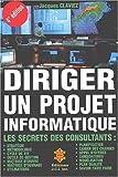 Diriger un projet informatique. Les secrets des consultants, 4ème édition...