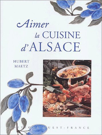 Aimer la cuisine d'Alsace par Hubert Maetz