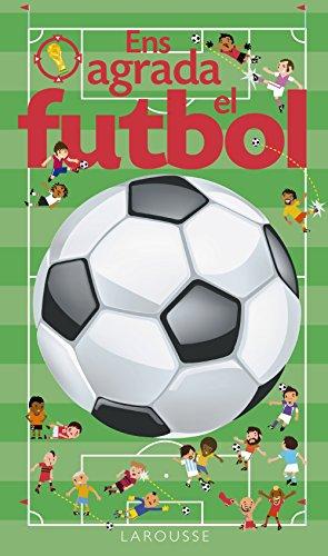 Ens Agrada El Futbol (Larousse - Infantil / Juvenil - Catalán - A Partir De 3 Años - Llibres Singulars)