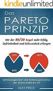 Das Pareto-Prinzip: Mit der 80/20 Regel mehr Erfolg, Zufriedenheit und Gelassenheit erlangen. Zeitmanagement und Selbstorganisation der etwas anderen Art.