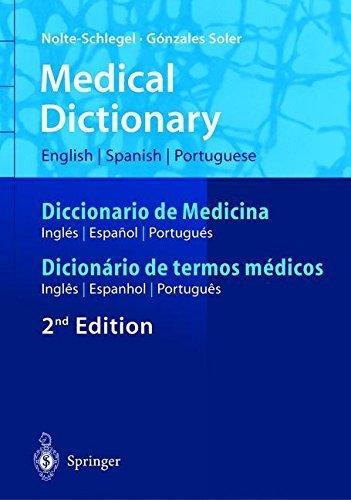 Medical Dictionary/Diccionario de Medicina/Dicion?rio de termos m?dicos: English-Spanish-Portuguese/Espa?ol-Ingl?s-Portugu?s/Portugu?s-Ingl?s-Espanhol ... (English, Spanish and Portuguese Edition) by Irmgard Nolte-Schlegel (2004-06-24)