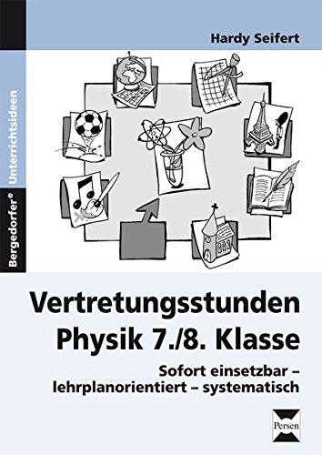 Vertretungsstunden Physik 7./8. Klasse: Sofort einsetzbar - lehrplanorientiert - systematisch