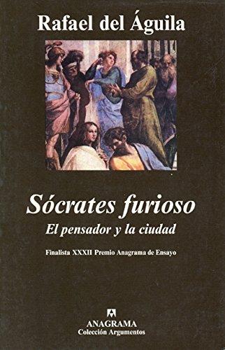 Sócrates furioso: El pensador y la ciudad (Argumentos) por Rafael del Águila