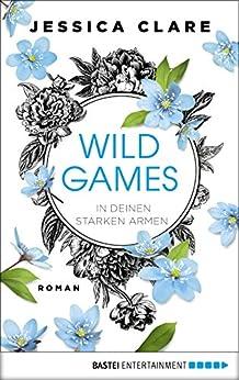 Wild Games - In deinen starken Armen: Roman (Wild-Games-Reihe 3) von [Clare, Jessica]