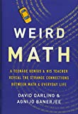 Weird Math: A Teenage Genius and His Teacher Reveal the Strange Connections Between...