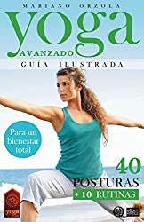YOGA AVANZADO - GUÍA ILUSTRADA: 40 Posturas + 10 Rutinas (Colección YOGA EN CASA nº 4)