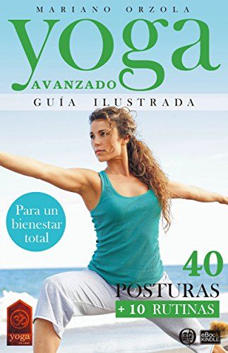 YOGA AVANZADO - GUÍA ILUSTRADA: 40 Posturas + 10 Rutinas (Colección YOGA EN CASA)