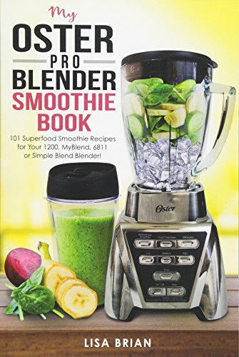 Smoothie-chopper (My Oster Pro Blender Smoothie Book: 101 Superfood Smoothie Recipes for Your 1200, MyBlend, 6811, or Simple Blend Blender! (Oster Blender Recipes, Band 1))