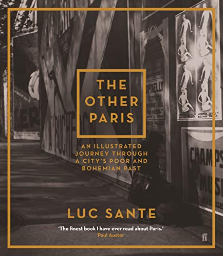 The Other Paris: An illustrated journey through a city's poor and Bohemian past [Idioma Inglés]