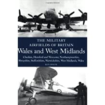 Military Airfields of Britain: Wales and West Midlands: Cheshire, Hereford and Worcester, Northamptonshire, Shropshire, Staffordshire, Warwickshire, ... Warwickshire, West Midlands and Wales