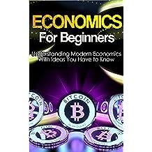 Economics: Explained Economics Guide Book For Basic Understanding of Economics, With Ideas You Have to Know (Basic Economics, Economics For Beginners,Economics Ideas) (English Edition)