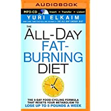 The All-Day Fat-Burning Diet: The 5-Day Food Cycling Formula That Resets Your Metabolism To Lose Up to 5 Pounds a Week by Yuri Elkaim (2016-03-15)