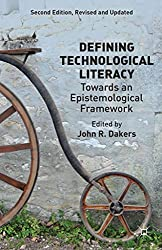 [Defining Technological Literacy: Towards an Epistemological Framework] (By: John R. Dakers) [published: July, 2014]