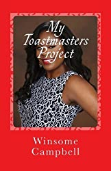 My Toastmasters Project: How to Become a Competent Communicator by Winsome Campbell-Green (2015-07-27)