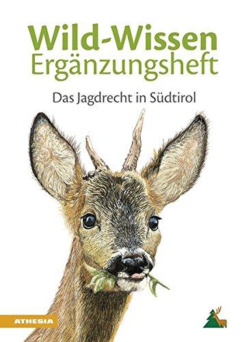 Das Jagdrecht in Südtirol. Wild Wissen Ergänzungsheft