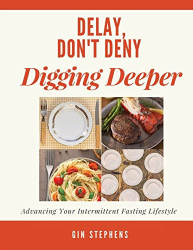 Delay, Don't Deny Digging Deeper: Advancing Your Intermittent Fasting Lifestyle por Gin Stephens