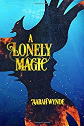 A Lonely Magic by Sarah Wynde (2014-07-04)