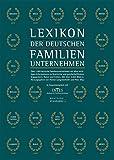 Lexikon der deutschen Familienunternehmen: Rund 1.000 deutsche Familienunternehmen mit allen wichtigen Informationen zu Geschichte und ... Daten und Fakten. Mit 4.000 Abbildungen.