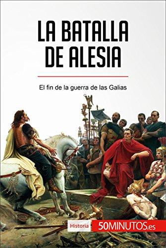 La batalla de Alesia: El fin de la guerra de las Galias (Historia) (Spanish Edition)