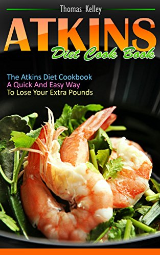 Atkins Diet Cook Book: The Atkins Diet Cookbook, a quick and easy way to lose your extra pounds (English Edition) -