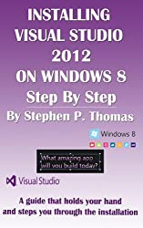 Installing Visual Studio 2012 on Windows 8 Step By Step (English Edition)