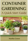 Container Gardening: A Quick Start Guide (Gardening Quick Start Guides Book 1)