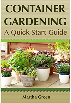 Container Gardening A Quick Start Guide (Gardening Quick Start Guides Book 1) EBook Martha ...