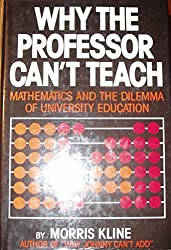 Why the professor can't teach: Mathematics and the dilemma of university education