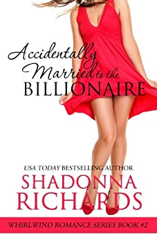 Accidentally Married to the Billionaire (Whirlwind Romance Series Book 2) (English Edition) par [Richards, Shadonna]