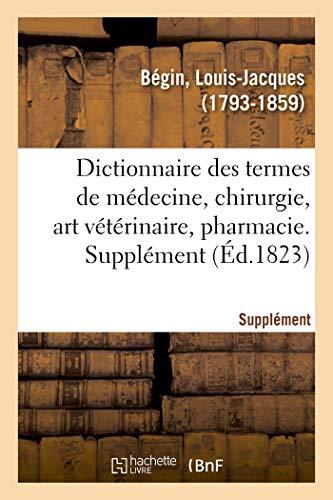 Dictionnaire des termes de médecine, chirurgie, art vétérinaire, pharmacie, histoire naturelle: et l'interprétation physiologique et clinique des résultats. 2e édition