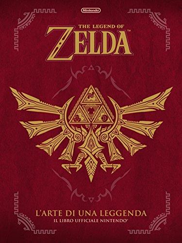 L'arte di una leggenda. The legend of Zelda. Il libro ufficiale Nintendo. Ediz. a colori
