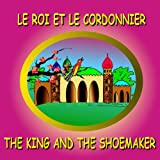 Le roi et le cordonnier - The King and the Shoemaker: Bilingual Fairy Tale in French and English