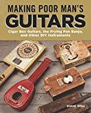Making Poor Man's Guitars: Cigar Box Guitars and Other DIY Instruments