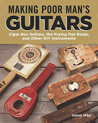Making Poor Man's Guitars: Cigar Box Guitars, the Frying Pan Banjo, and Other DIY Instruments por Shane Speal