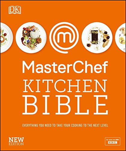 MasterChef Kitchen Bible New Edition: Everything you need to take your cooking to the next level