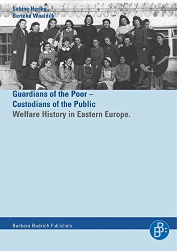 (Helfer der Armen - Hüter der der Öffentlichkeit. Guardians of the Poor - Custodians of the Public: Welfare History in Eastern Europe)