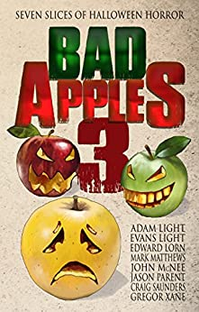 Bad Apples 3: Seven Slices of Halloween Horror (Bad Apples Halloween Horror) by [Light, Adam, Light, Evans, Lorn, Edward, McNee, John, Matthews, Mark, Parent, Jason, Saunders, Craig, Xane, Gregor]