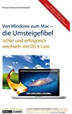 Die Umsteigefibel: sicher und erfolgreich von Windows zum Mac umsteigen mit OS X Lion